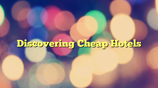 Discovering Cheap Hotels