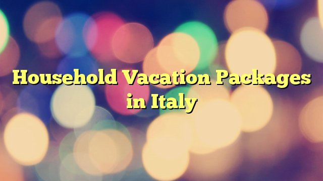 Household Vacation Packages in Italy