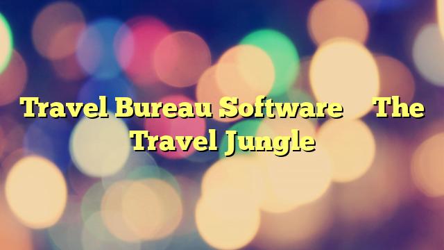 Travel Bureau Software – The Travel Jungle